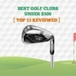 13 Best Golf Clubs Under $500 in 2021【Mid Range】